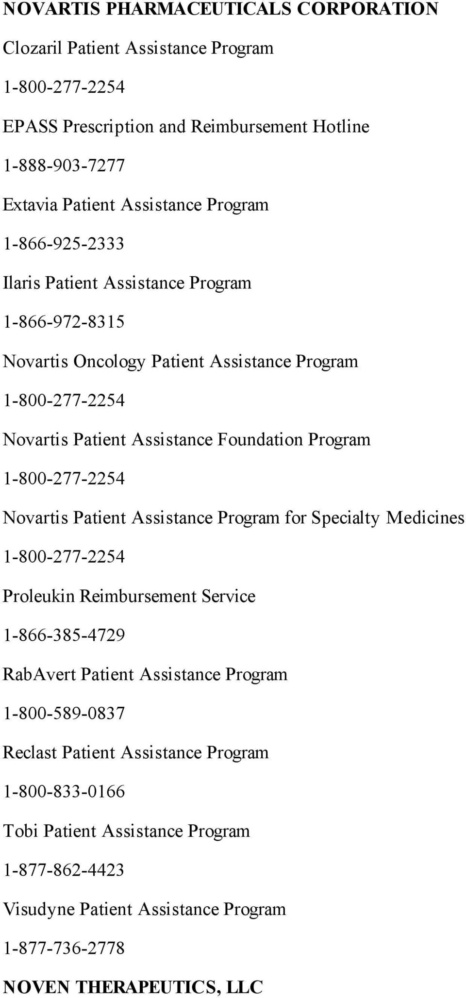 1-800-277-2254 Novartis Patient Assistance Program for Specialty Medicines 1-800-277-2254 Proleukin Reimbursement Service 1-866-385-4729 RabAvert Patient Assistance Program