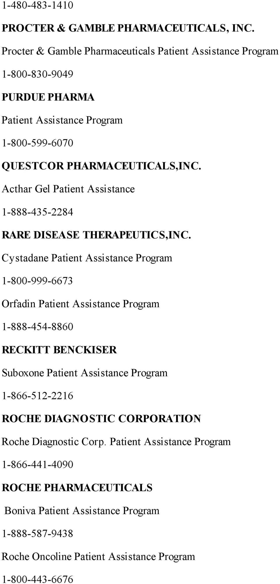 Acthar Gel Patient Assistance 1-888-435-2284 RARE DISEASE THERAPEUTICS,INC.