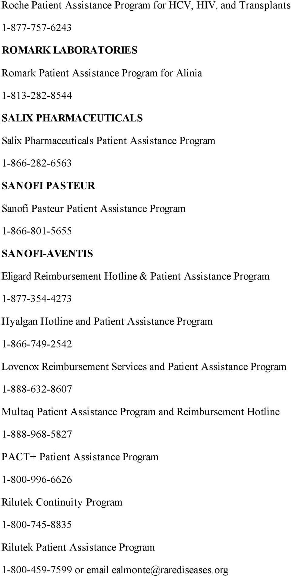 Program 1-877-354-4273 Hyalgan Hotline and Patient Assistance Program 1-866-749-2542 Lovenox Reimbursement Services and Patient Assistance Program 1-888-632-8607 Multaq Patient Assistance Program