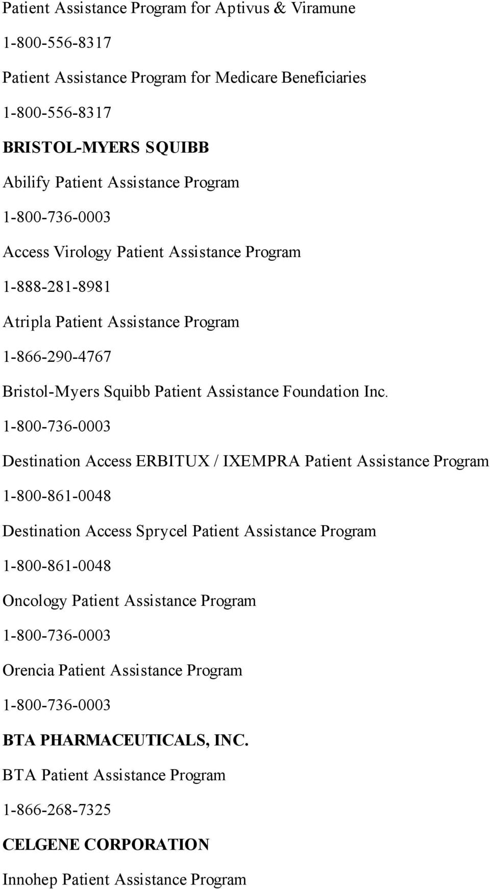 1-800-736-0003 Destination Access ERBITUX / IXEMPRA Patient Assistance Program 1-800-861-0048 Destination Access Sprycel Patient Assistance Program 1-800-861-0048 Oncology Patient