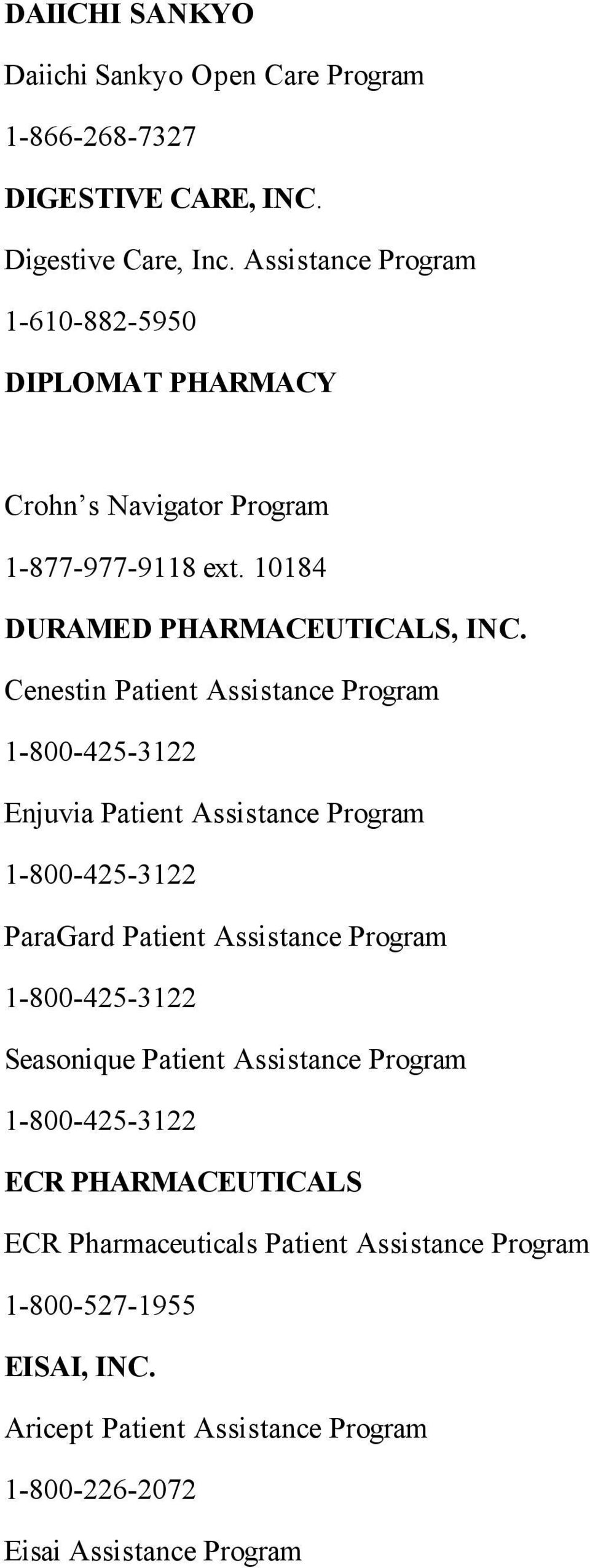 Cenestin Patient Assistance Program 1-800-425-3122 Enjuvia Patient Assistance Program 1-800-425-3122 ParaGard Patient Assistance Program 1-800-425-3122