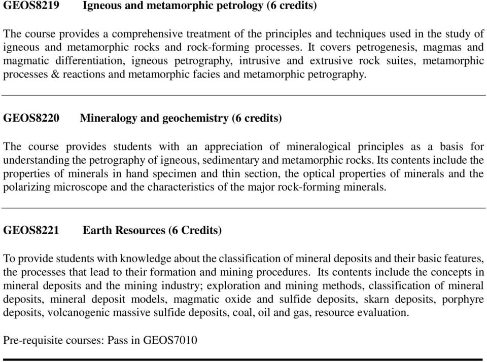 It covers petrogenesis, magmas and magmatic differentiation, igneous petrography, intrusive and extrusive rock suites, metamorphic processes & reactions and metamorphic facies and metamorphic
