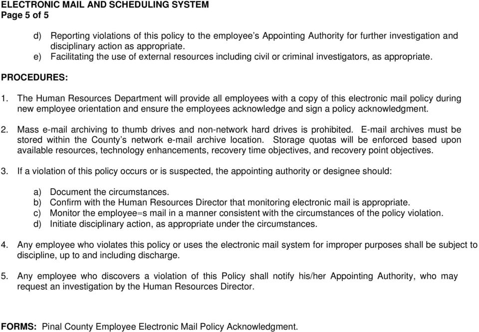 The Human Resources Department will provide all employees with a copy of this electronic mail policy during new employee orientation and ensure the employees acknowledge and sign a policy