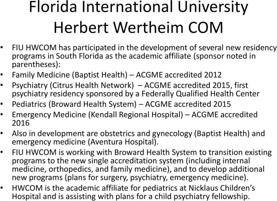 Center Pediatrics (Broward Health System) ACGME accredited 2015 Emergency Medicine (Kendall Regional Hospital) ACGME accredited 2016 Also in development are obstetrics and gynecology (Baptist Health)