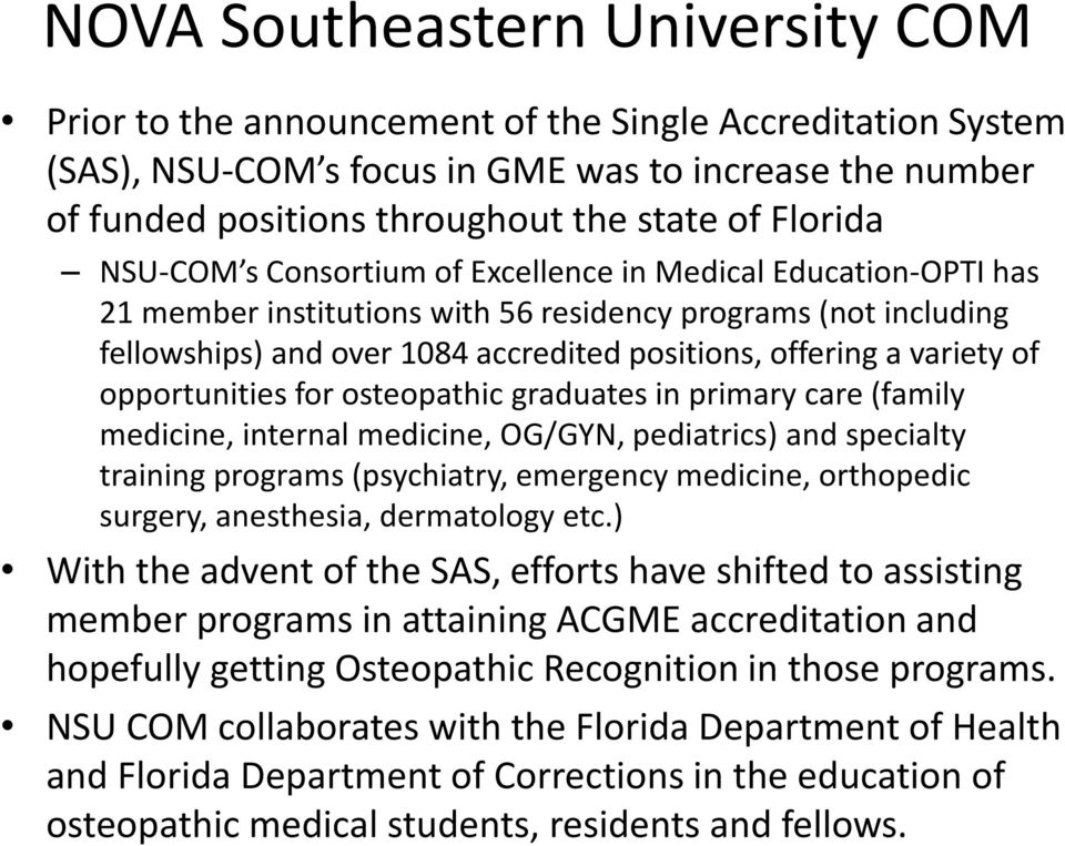 variety of opportunities for osteopathic graduates in primary care (family medicine, internal medicine, OG/GYN, pediatrics) and specialty training programs (psychiatry, emergency medicine, orthopedic