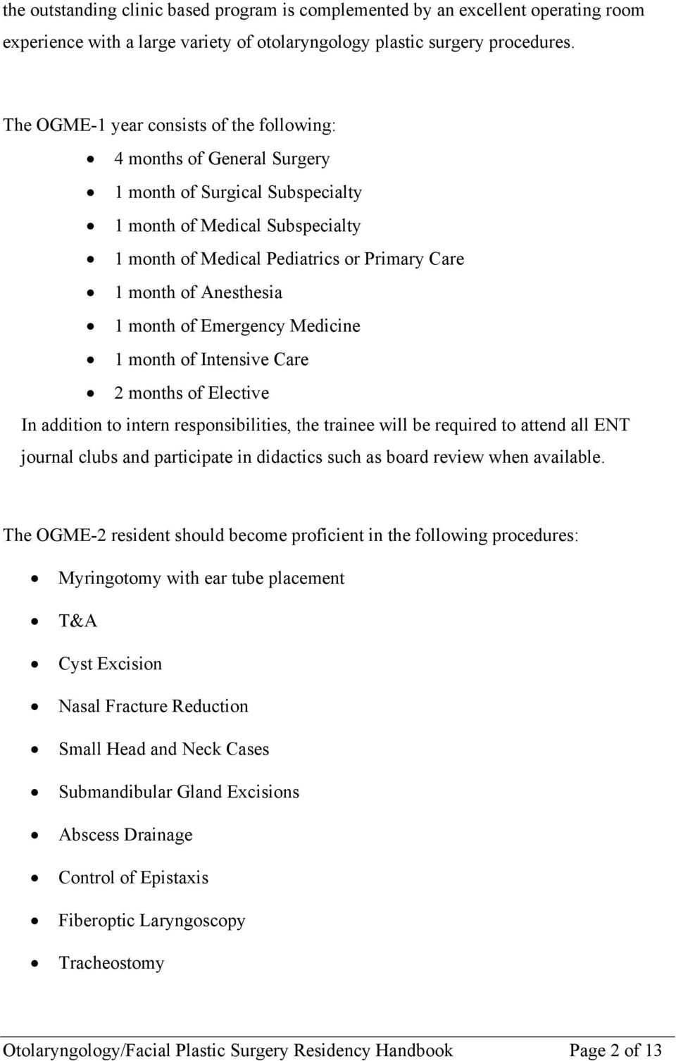 Anesthesia 1 month of Emergency Medicine 1 month of Intensive Care 2 months of Elective In addition to intern responsibilities, the trainee will be required to attend all ENT journal clubs and