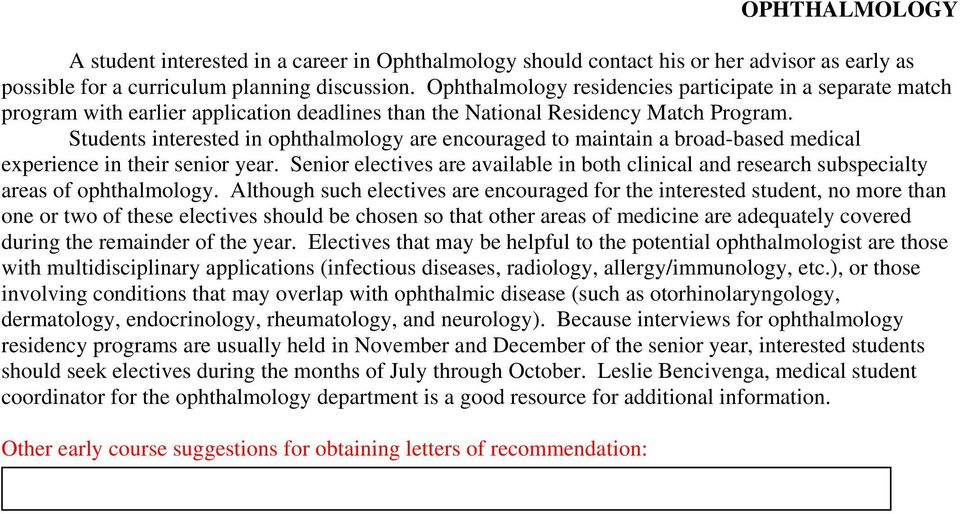 Students interested in ophthalmology are encouraged to maintain a broad-based medical experience in their senior year.