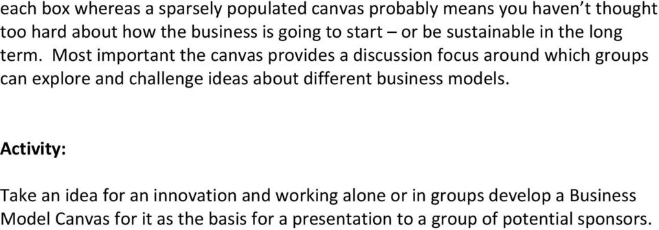 Most important the canvas provides a discussion focus around which groups can explore and challenge ideas about