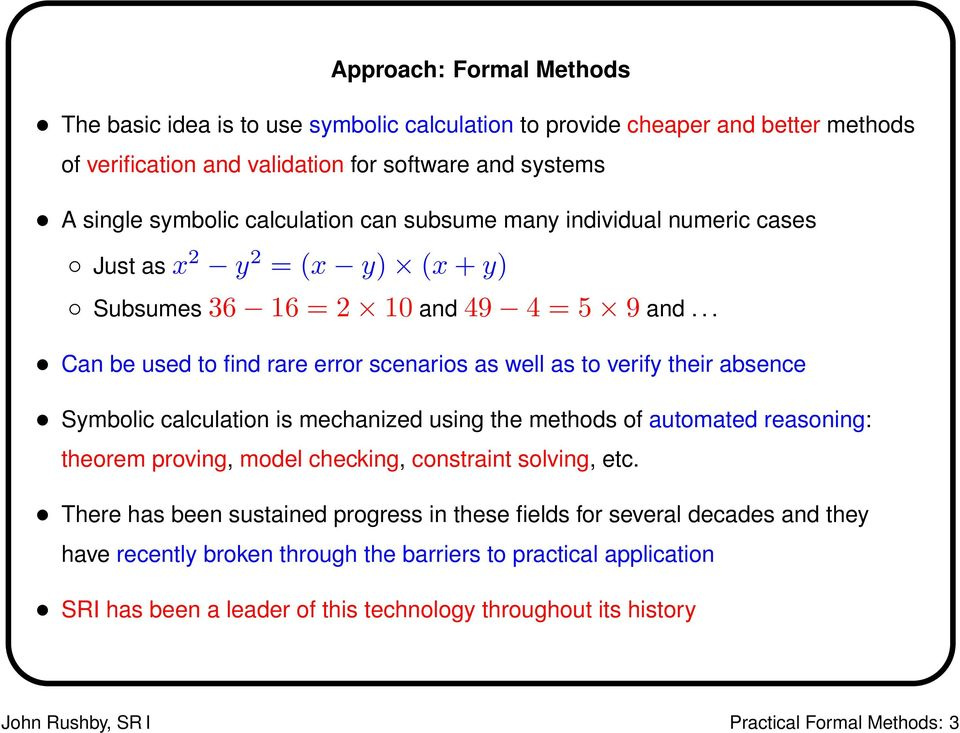 .. Can be used to find rare error scenarios as well as to verify their absence Symbolic calculation is mechanized using the methods of automated reasoning: theorem proving, model checking,