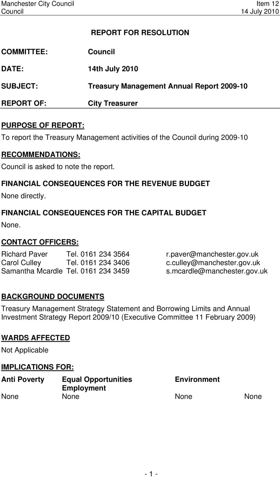 FINANCIAL CONSEQUENCES FOR THE CAPITAL BUDGET None. CONTACT OFFICERS: Richard Paver Tel. 0161 234 3564 r.paver@manchester.gov.uk Carol Culley Tel. 0161 234 3406 c.culley@manchester.gov.uk Samantha Mcardle Tel.