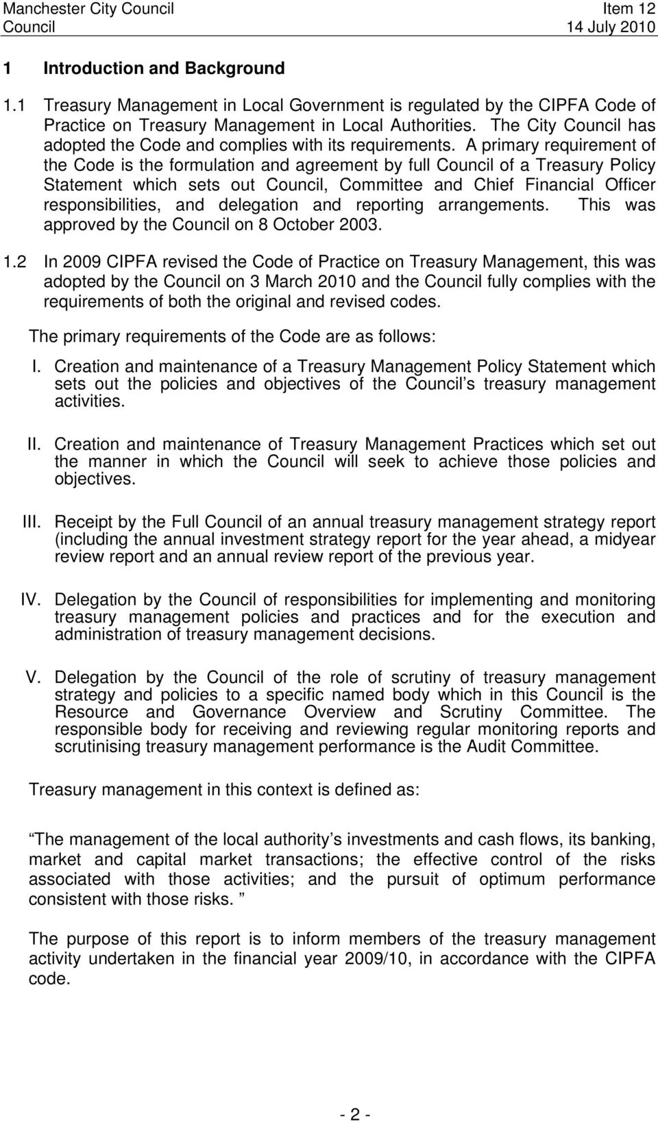 A primary requirement of the Code is the formulation and agreement by full Council of a Treasury Policy Statement which sets out Council, Committee and Chief Financial Officer responsibilities, and