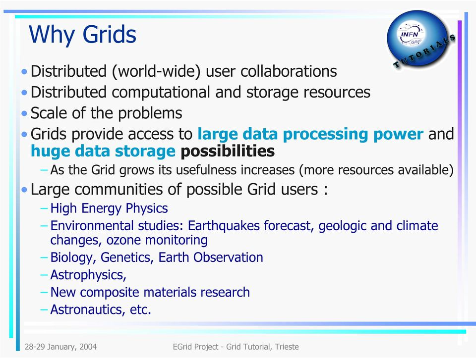 resources available) Large communities of possible Grid users : High Energy Physics Environmental studies: Earthquakes forecast,