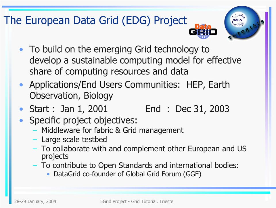 Dec 31, 2003 Specific project objectives: Middleware for fabric & Grid management Large scale testbed To collaborate with and