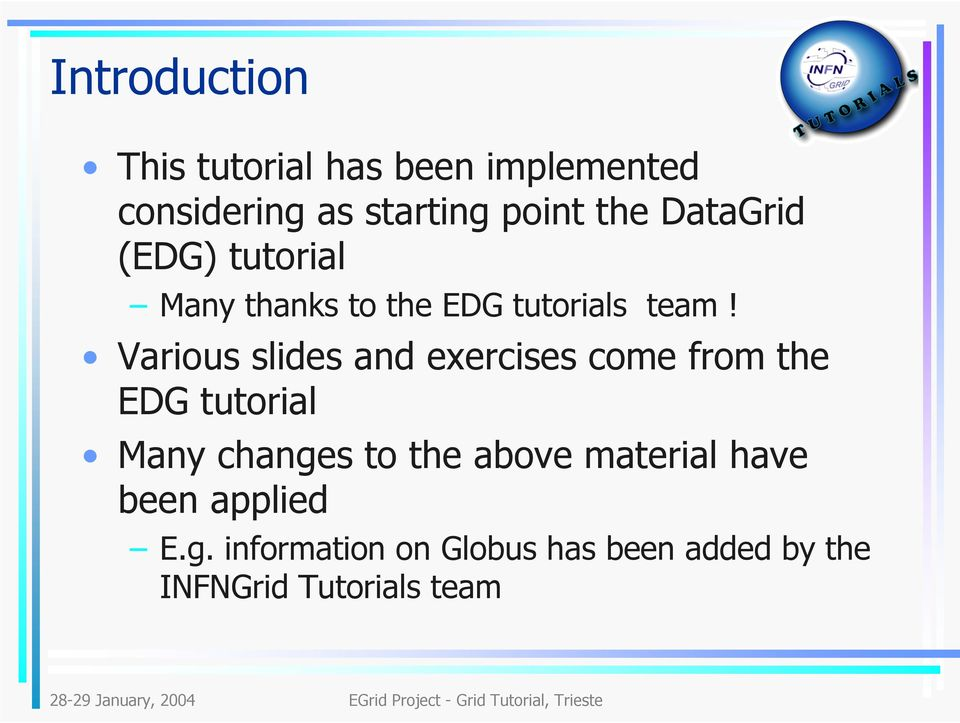 Various slides and exercises come from the EDG tutorial Many changes to the above