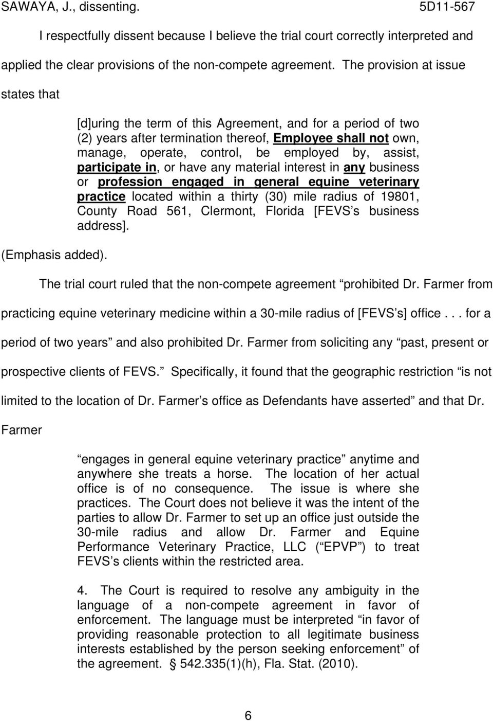 [d]uring the term of this Agreement, and for a period of two (2) years after termination thereof, Employee shall not own, manage, operate, control, be employed by, assist, participate in, or have any