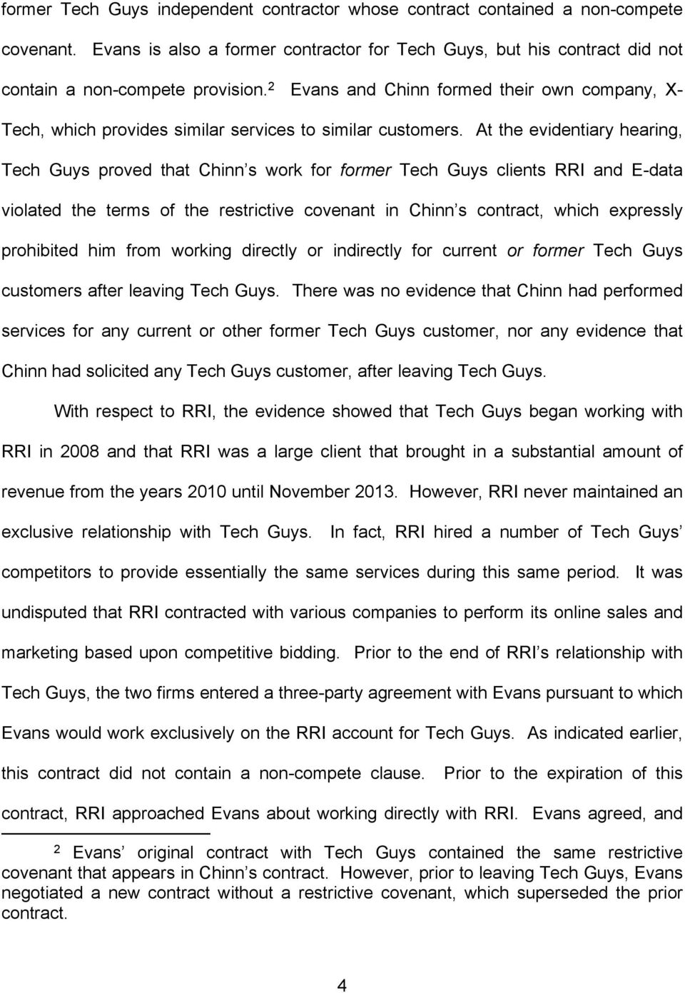 At the evidentiary hearing, Tech Guys proved that Chinn s work for former Tech Guys clients RRI and E-data violated the terms of the restrictive covenant in Chinn s contract, which expressly