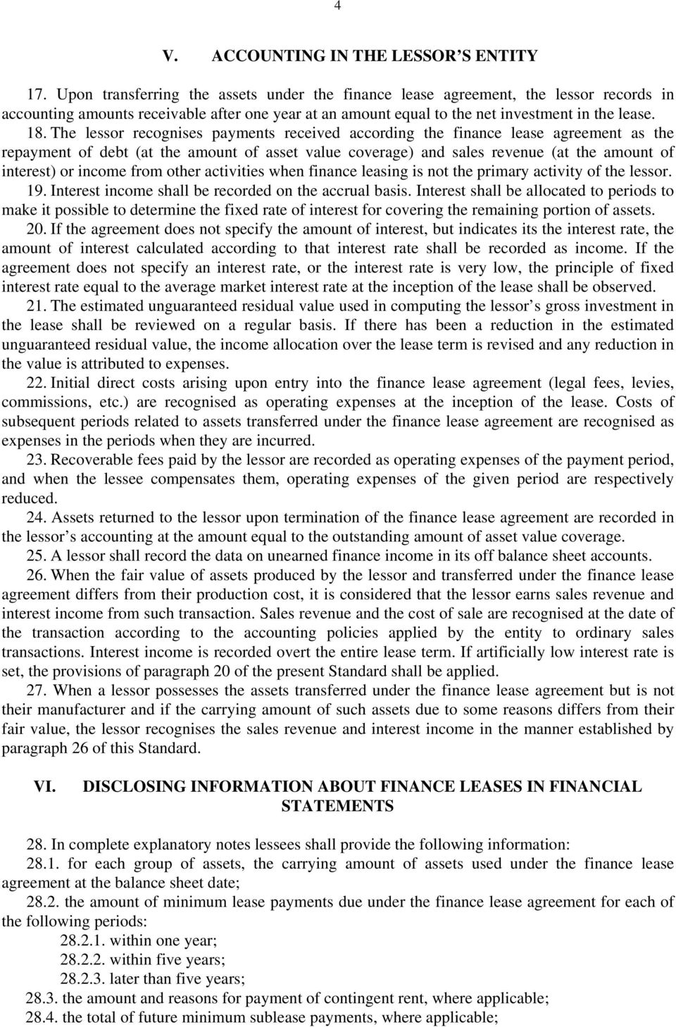 The lessor recognises payments received according the finance lease agreement as the repayment of debt (at the amount of asset value coverage) and sales revenue (at the amount of interest) or income