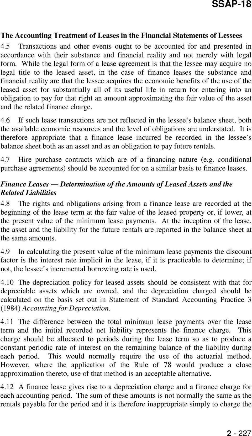 While the legal form of a lease agreement is that the lessee may acquire no legal title to the leased asset, in the case of finance leases the substance and financial reality are that the lessee