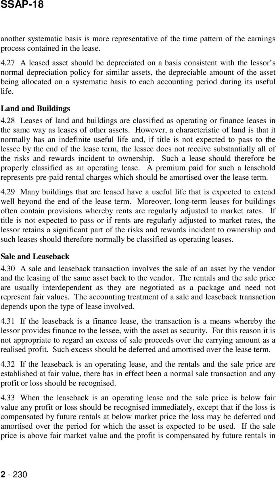 basis to each accounting period during its useful life. Land and Buildings 4.28 Leases of land and buildings are classified as operating or finance leases in the same way as leases of other assets.