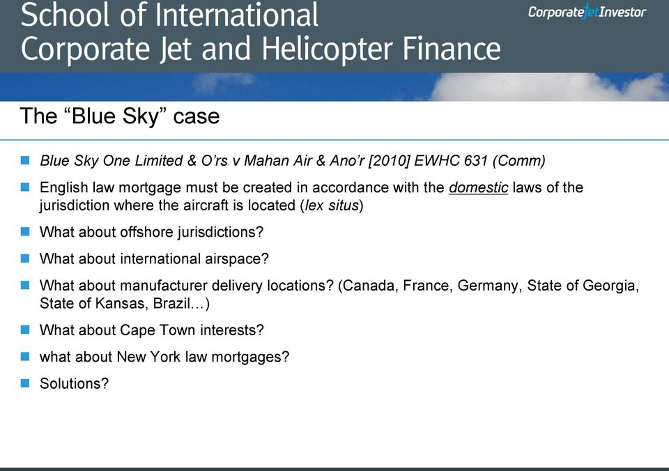 offshore jurisdictions? What about international airspace? What about manufacturer delivery locations?