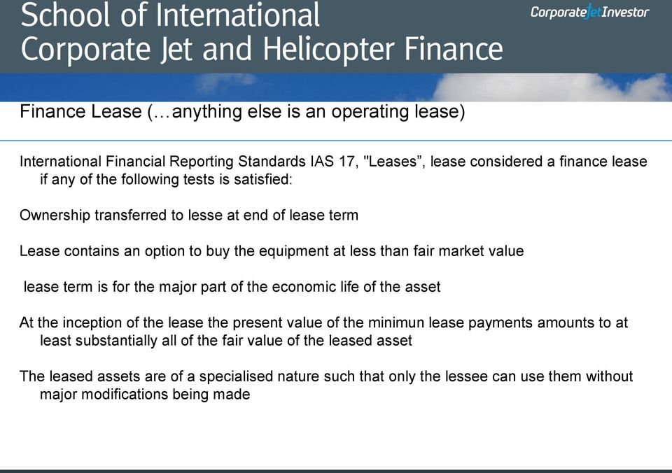 term is for the major part of the economic life of the asset At the inception of the lease the present value of the minimun lease payments amounts to at least