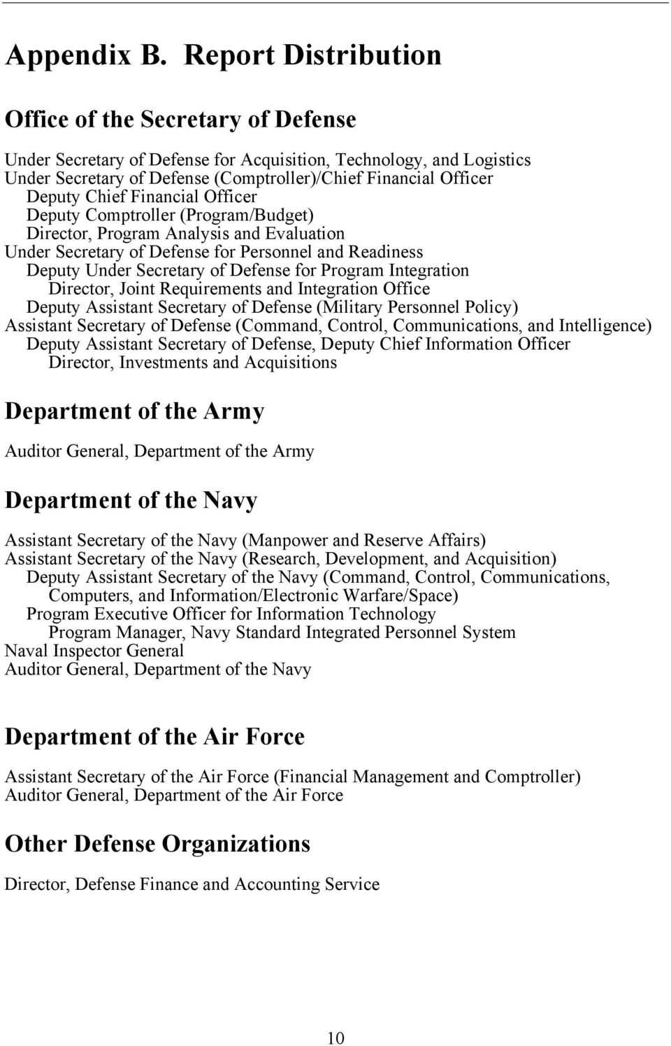 Chief Financial Officer Deputy Comptroller (Program/Budget) Director, Program Analysis and Evaluation Under Secretary of Defense for Personnel and Readiness Deputy Under Secretary of Defense for