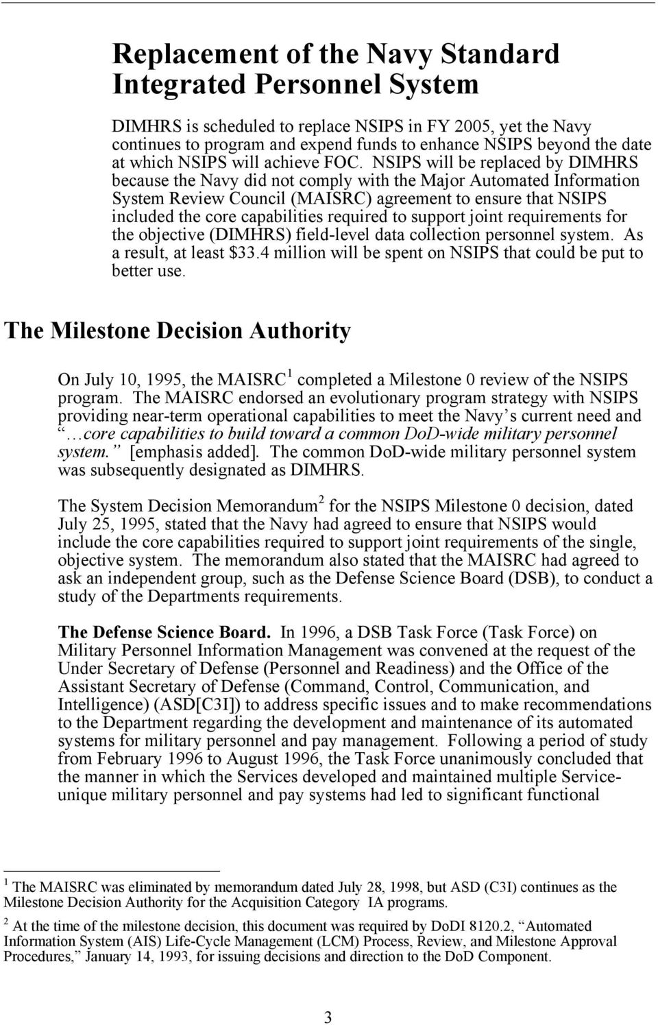 NSIPS will be replaced by DIMHRS because the Navy did not comply with the Major Automated Information System Review Council (MAISRC) agreement to ensure that NSIPS included the core capabilities