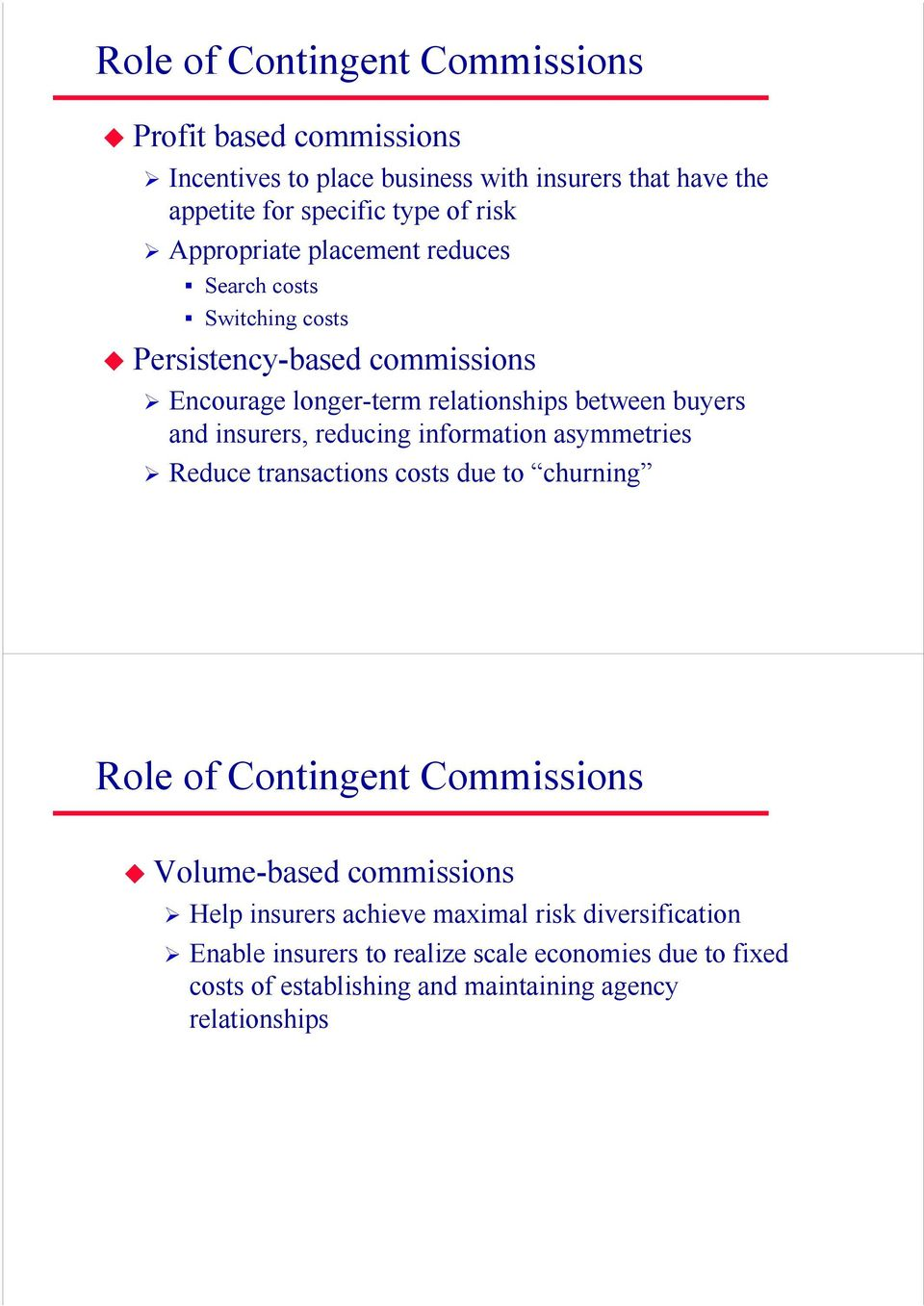 insurers, reducing information asymmetries Reduce transactions costs due to churning Role of Contingent Commissions Volume-based commissions Help