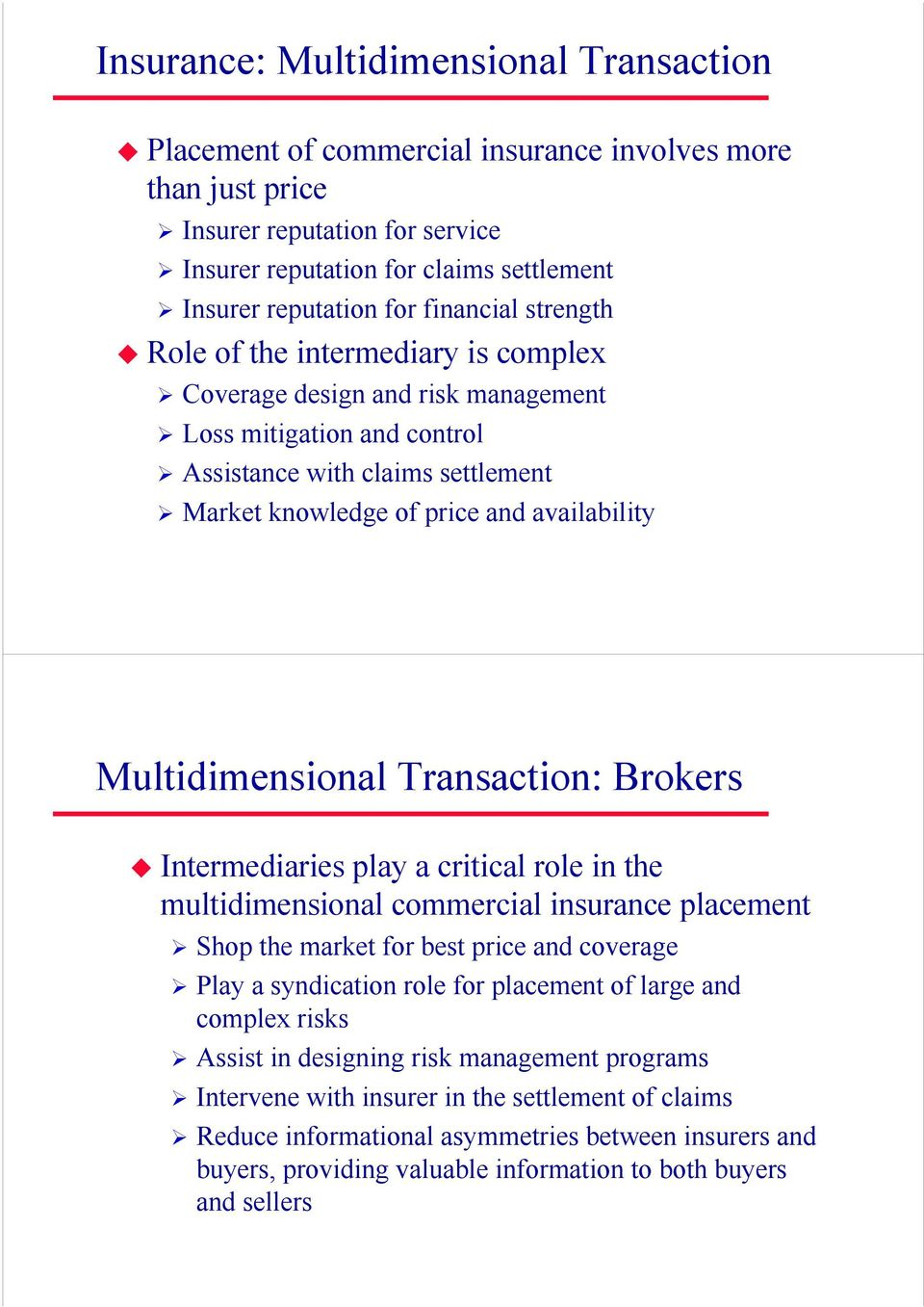 Multidimensional Transaction: Brokers Intermediaries play a critical role in the multidimensional commercial insurance placement Shop the market for best price and coverage Play a syndication role