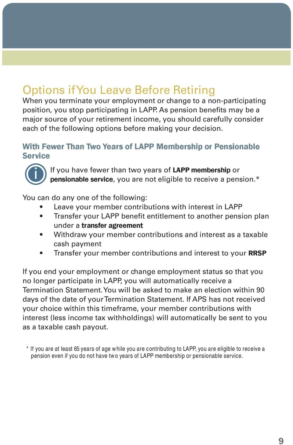 With Fewer Than Two Years of LAPP Membership or Pensionable Service i If you have fewer than two years of LAPP membership or pensionable service, you are not eligible to receive a pension.