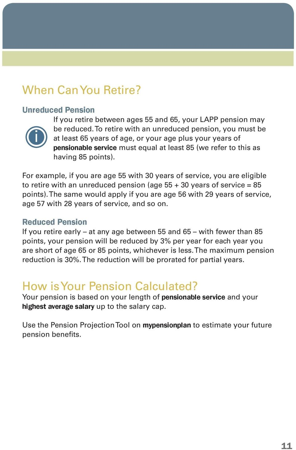 For example, if you are age 55 with 30 years of service, you are eligible to retire with an unreduced pension (age 55 + 30 years of service = 85 points).
