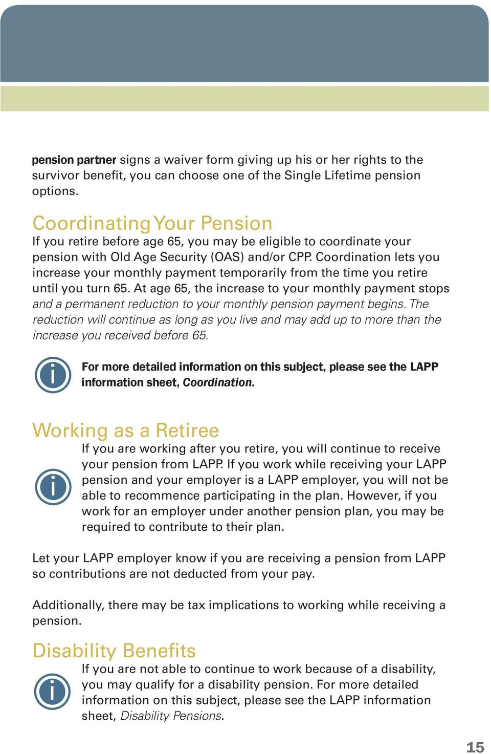 Coordination lets you increase your monthly payment temporarily from the time you retire until you turn 65.