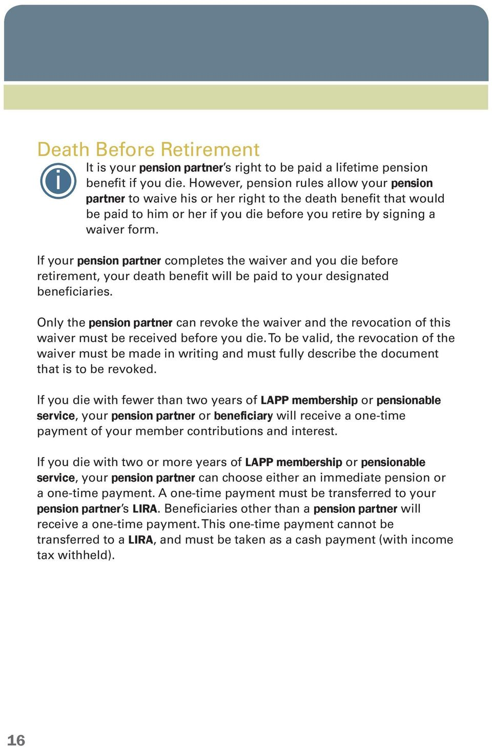 If your pension partner completes the waiver and you die before retirement, your death benefit will be paid to your designated beneficiaries.