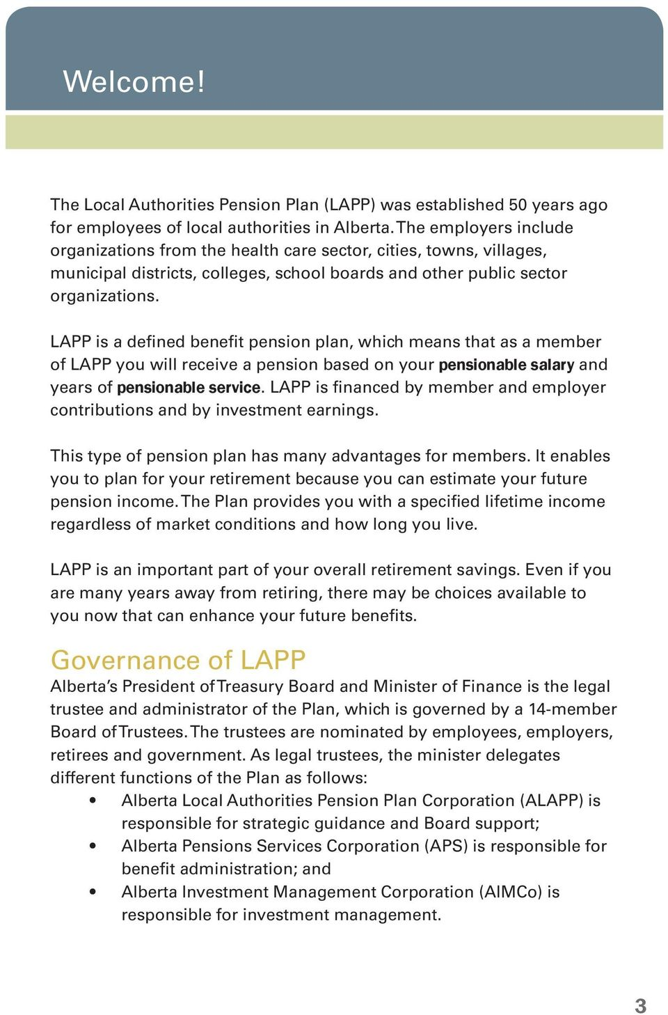 LAPP is a defined benefit pension plan, which means that as a member of LAPP you will receive a pension based on your pensionable salary and years of pensionable service.