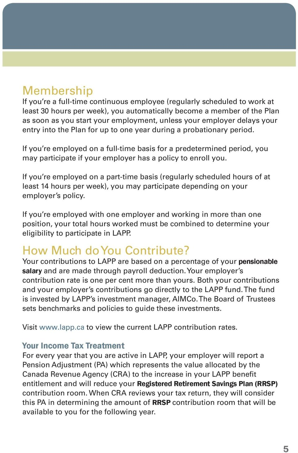 If you re employed on a full-time basis for a predetermined period, you may participate if your employer has a policy to enroll you.