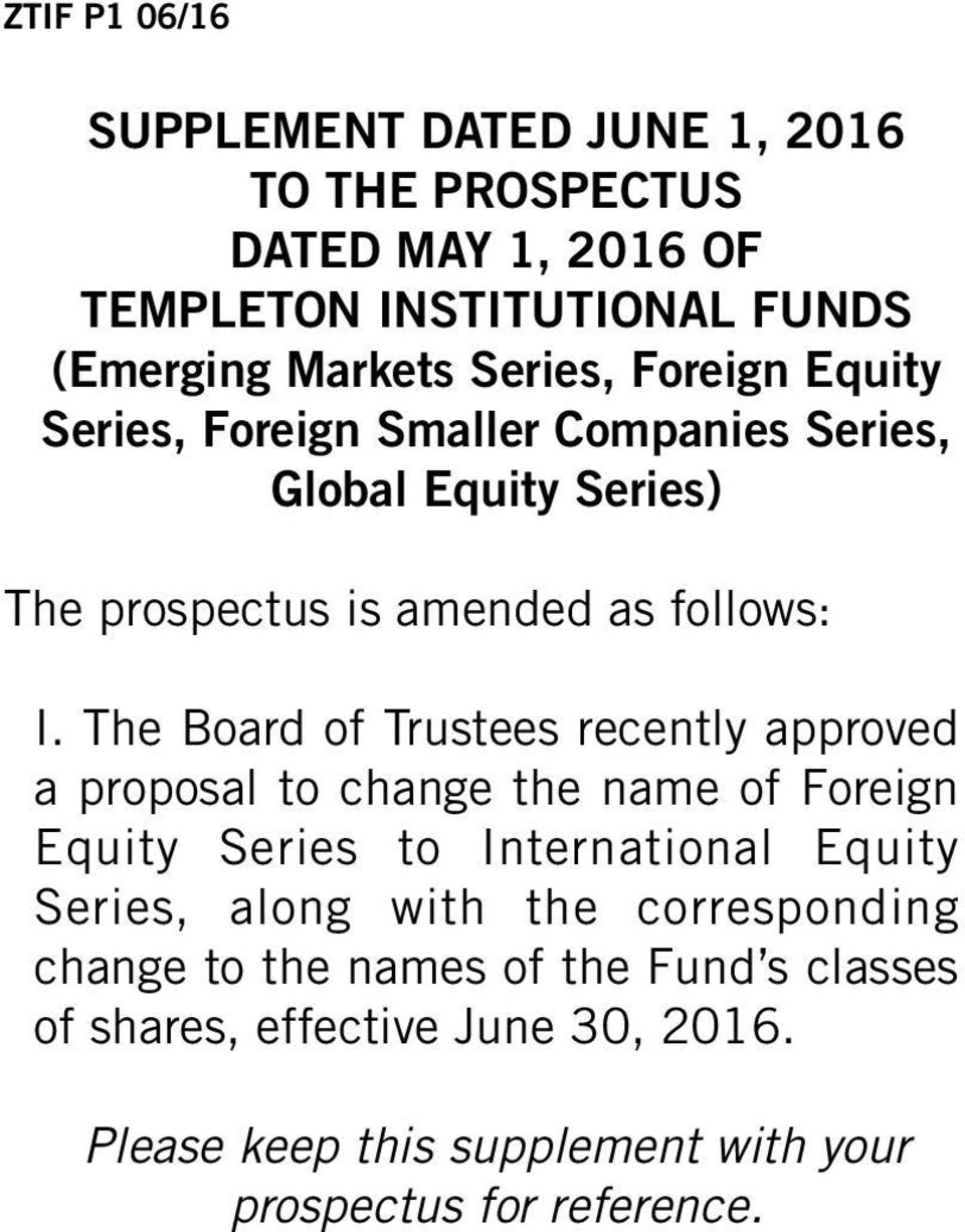 The Board of Trustees recently approved a proposal to change the name of Foreign Equity Series to International Equity Series, along with
