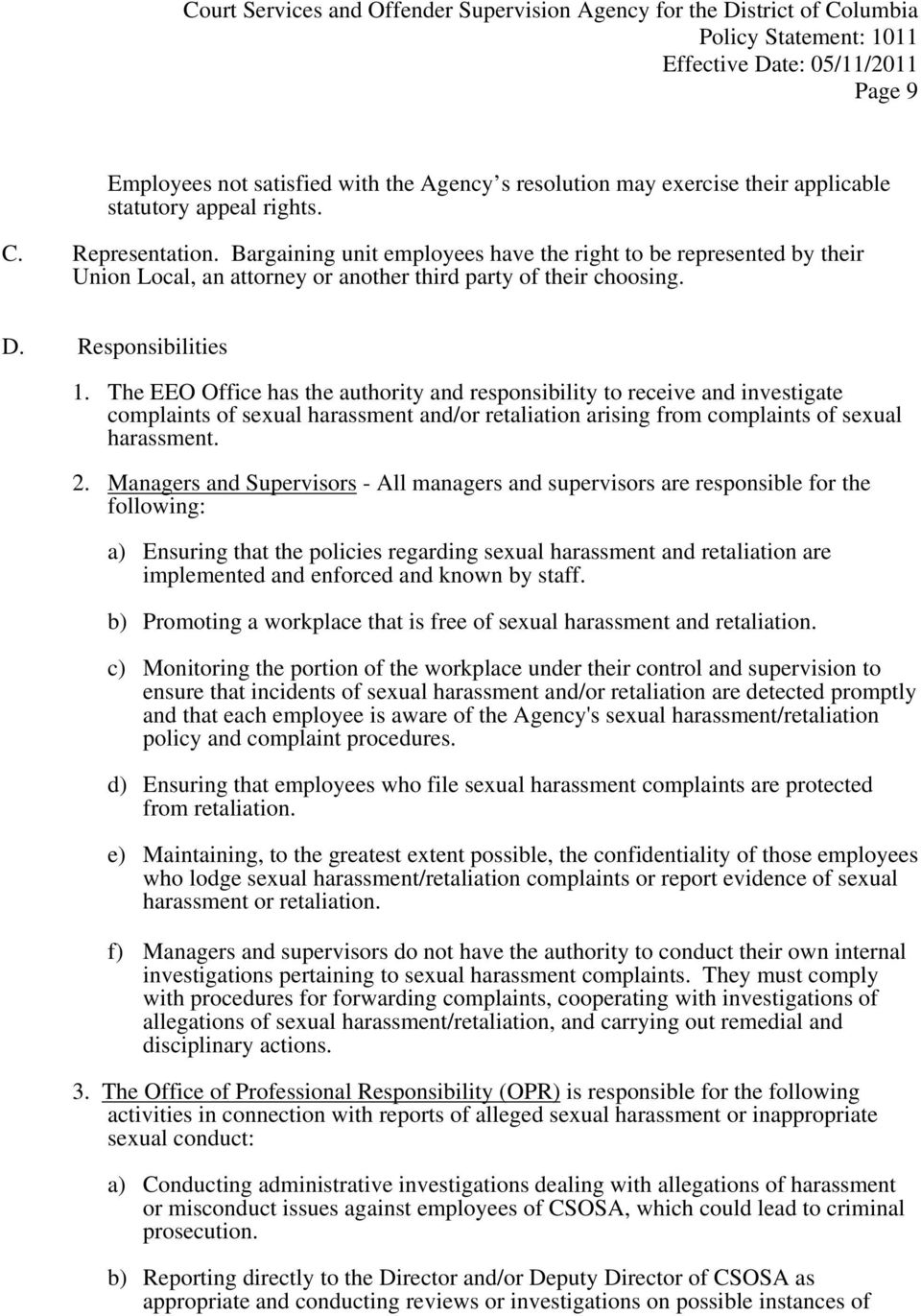 The EEO Office has the authority and responsibility to receive and investigate complaints of sexual harassment and/or retaliation arising from complaints of sexual harassment. 2.