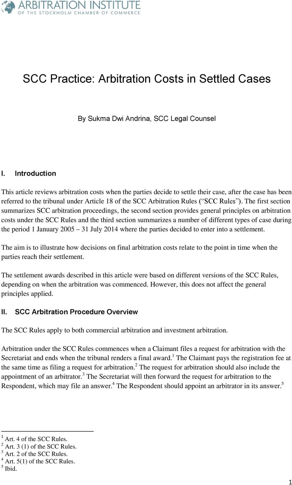The first section summarizes SCC arbitration proceedings, the second section provides general principles on arbitration costs under the and the third section summarizes a number of different types of