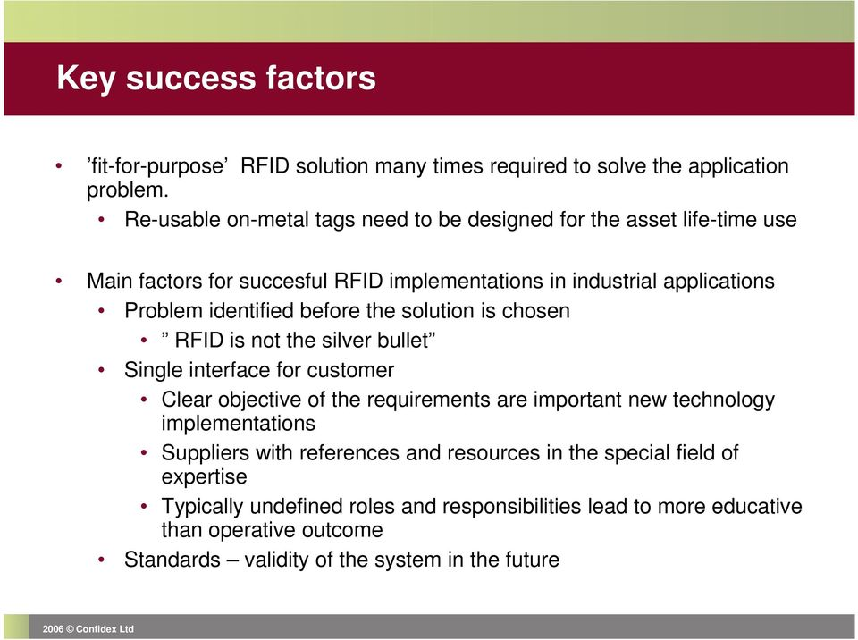 identified before the solution is chosen RFID is not the silver bullet Single interface for customer Clear objective of the requirements are important new