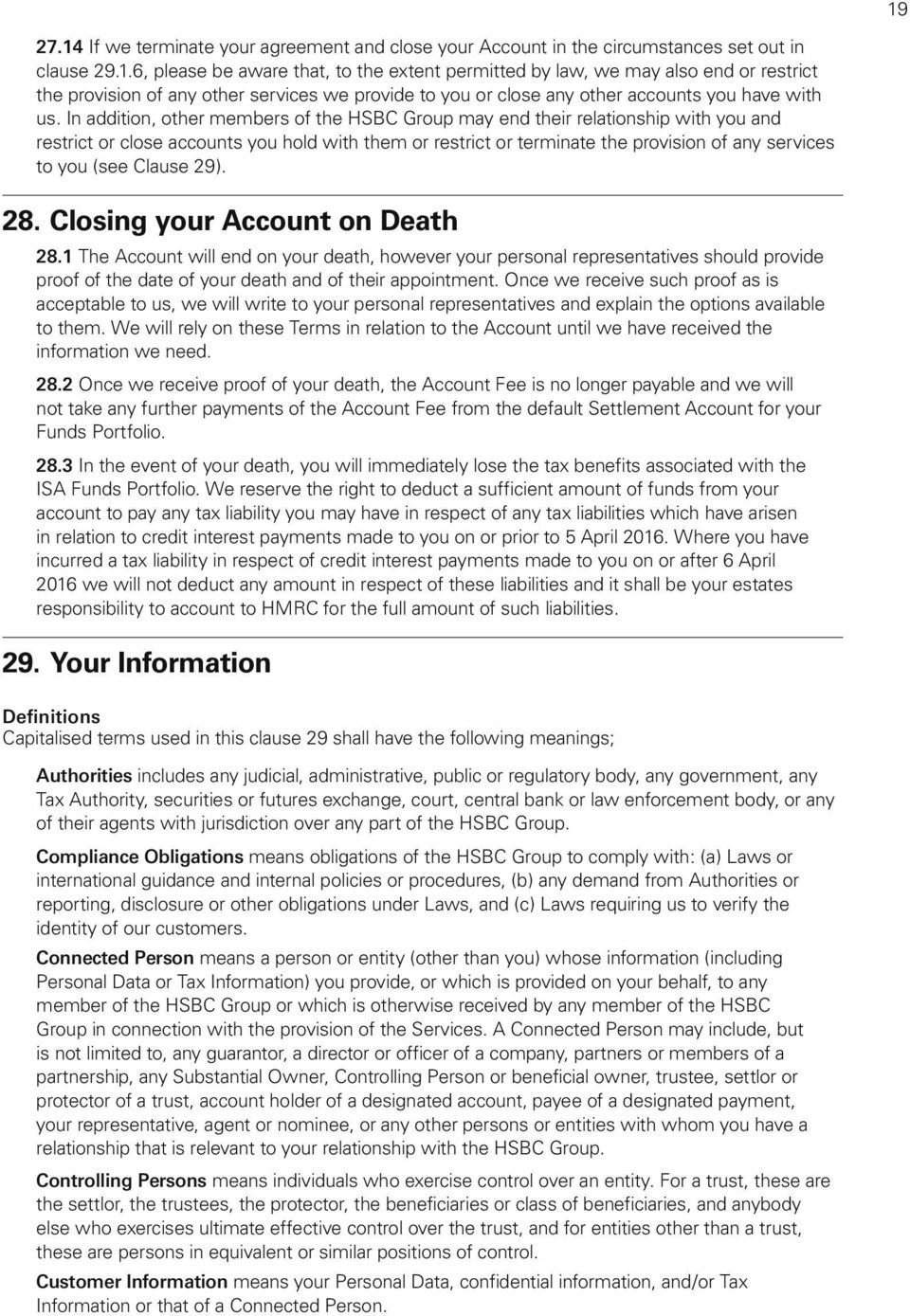 Clause 29). 28. Closing your Account on Death 28.1 The Account will end on your death, however your personal representatives should provide proof of the date of your death and of their appointment.