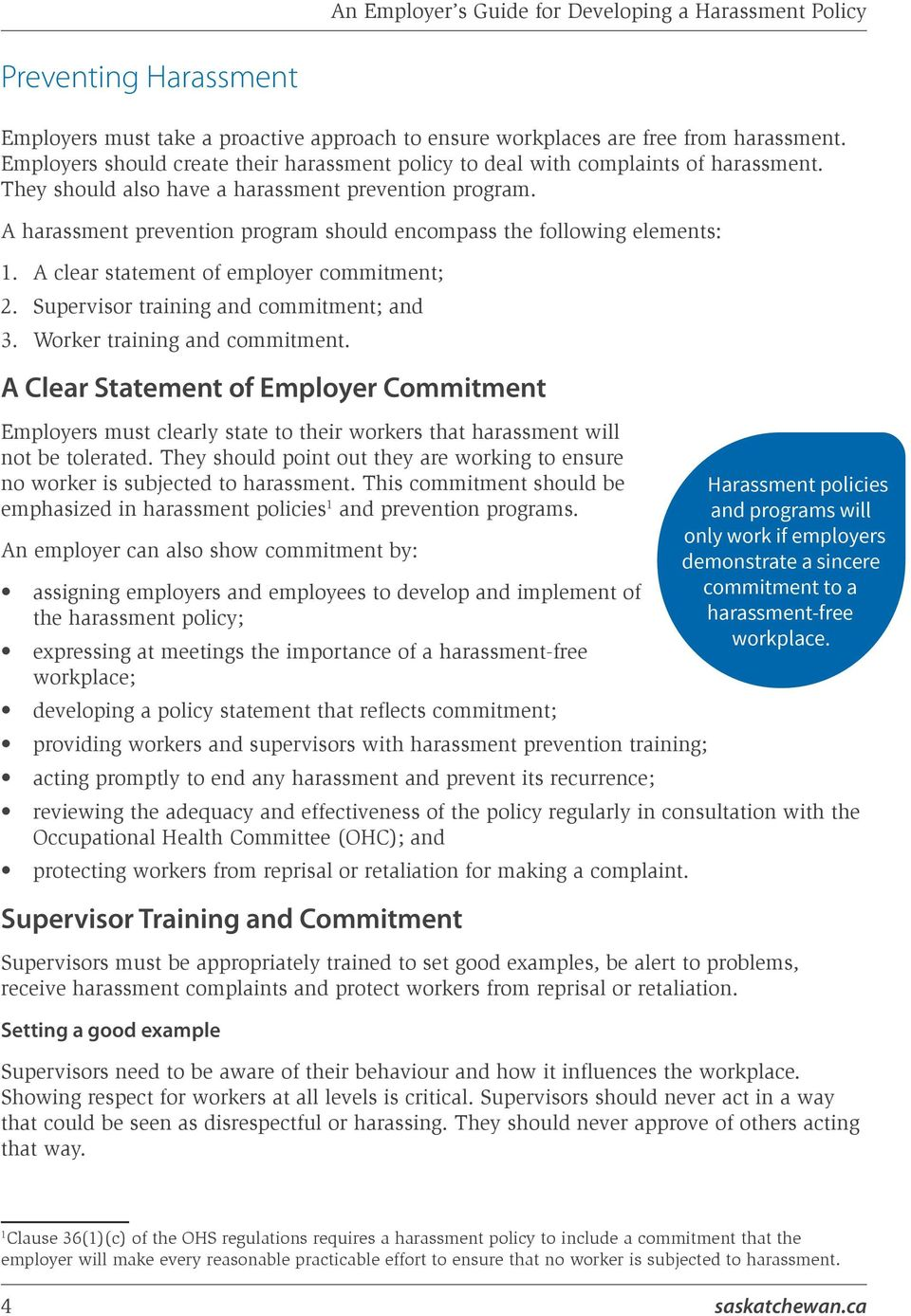 A harassment prevention program should encompass the following elements: 1. A clear statement of employer commitment; 2. Supervisor training and commitment; and 3. Worker training and commitment.