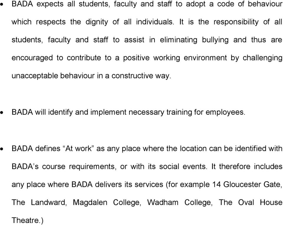 challenging unacceptable behaviour in a constructive way. BADA will identify and implement necessary training for employees.