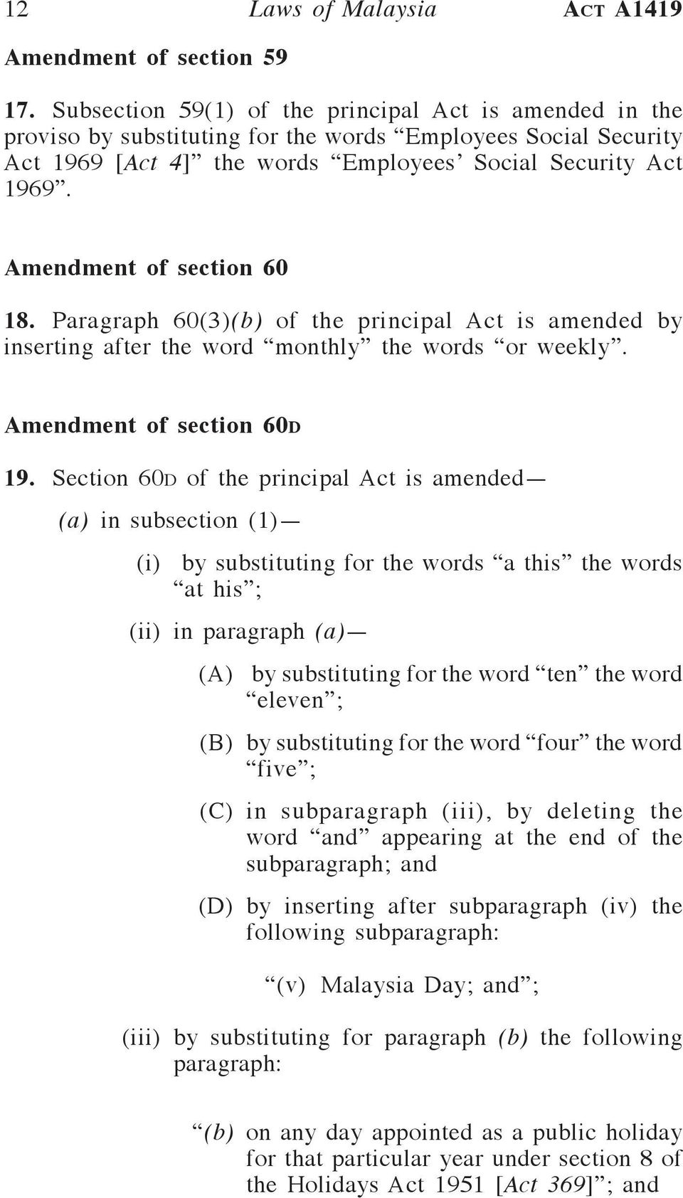 Amendment of section 60 18. Paragraph 60(3)(b) of the principal Act is amended by inserting after the word monthly the words or weekly. Amendment of section 60d 19.