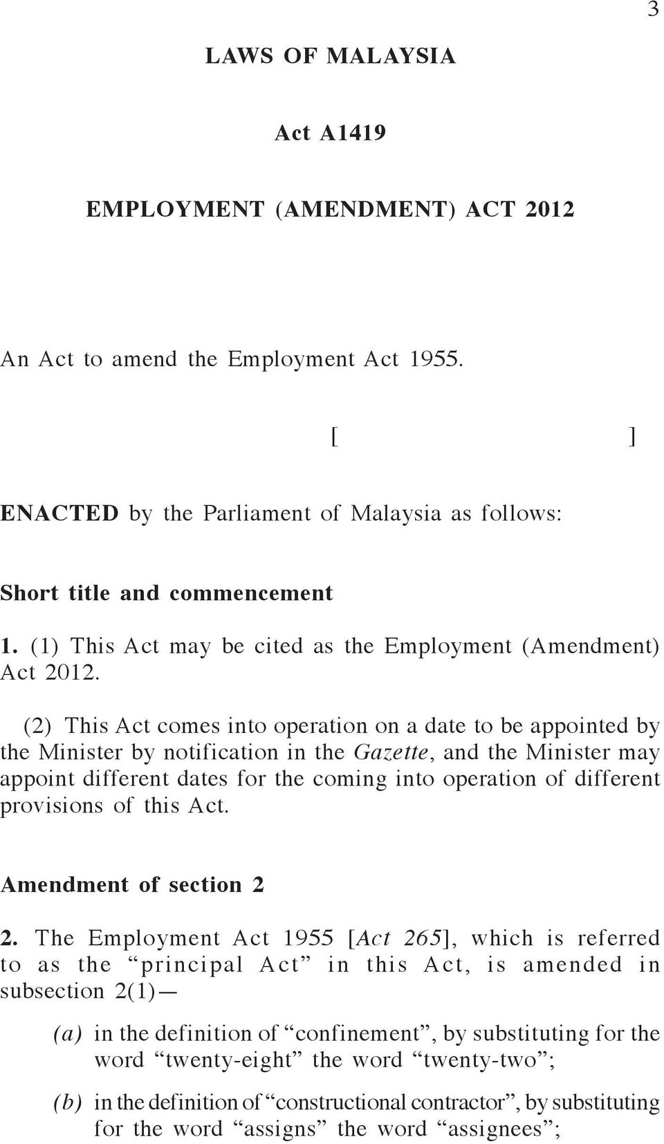 (2) This Act comes into operation on a date to be appointed by the Minister by notification in the Gazette, and the Minister may appoint different dates for the coming into operation of different