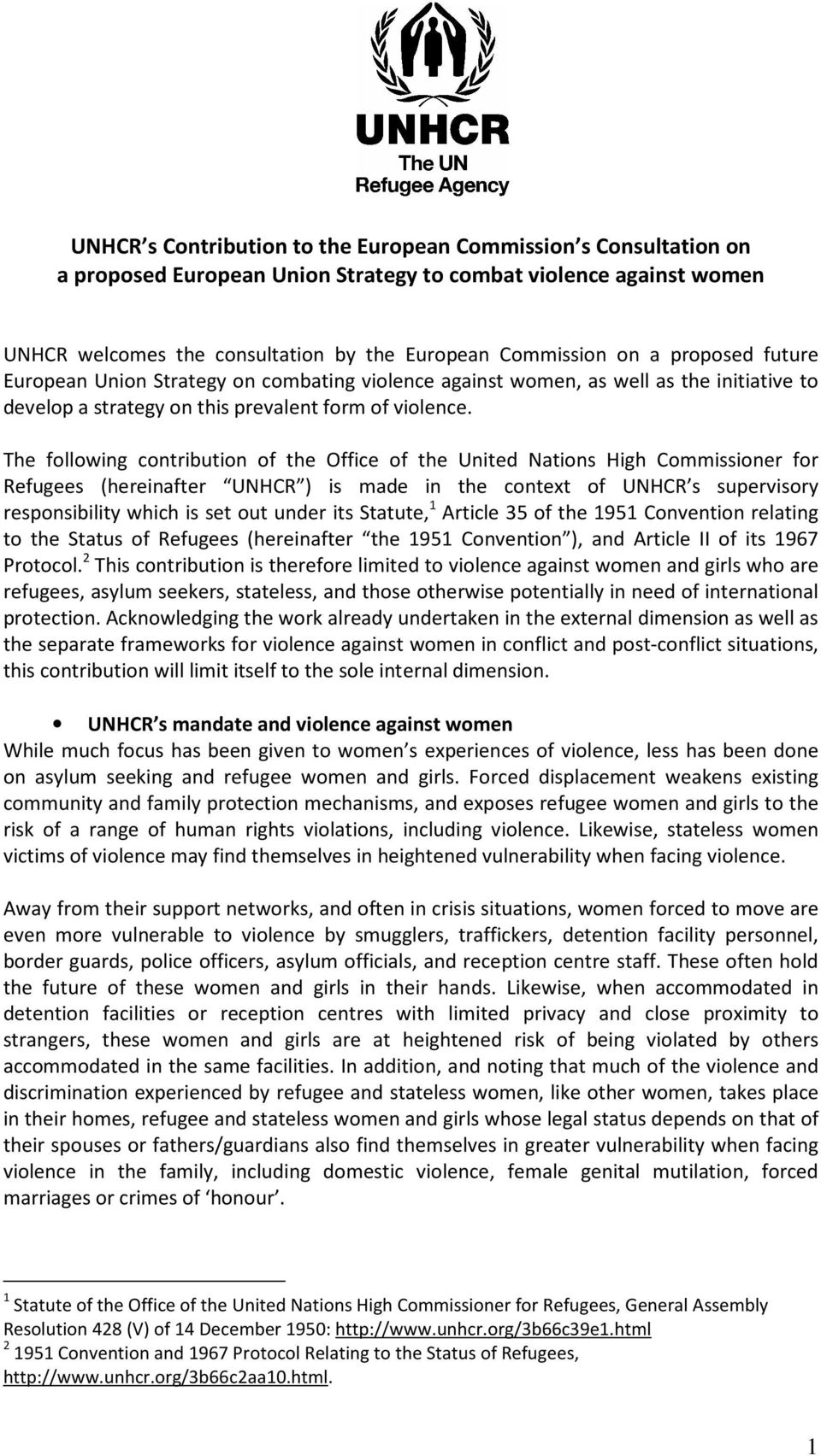 The following contribution of the Office of the United Nations High Commissioner for Refugees (hereinafter UNHCR ) is made in the context of UNHCR s supervisory responsibility which is set out under