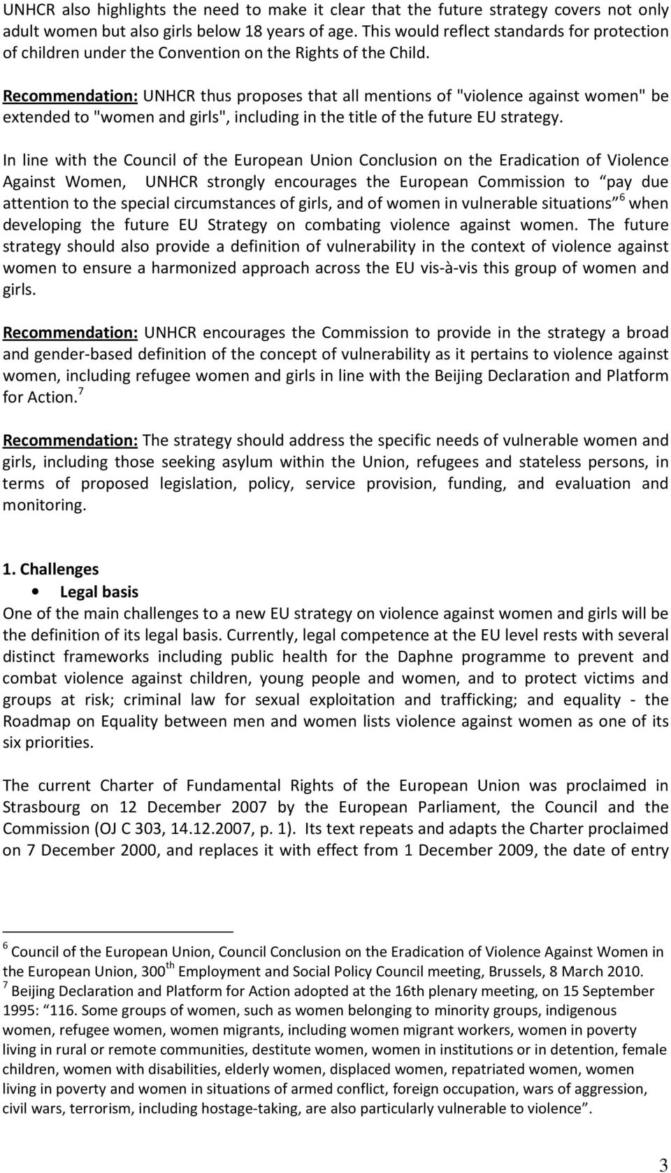 "Recommendation: UNHCR thus proposes that all mentions of ""violence against women"" be extended to ""women and girls"", including in the title of the future EU strategy."
