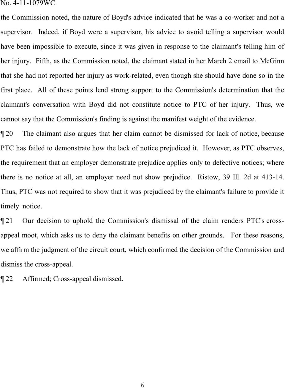 Fifth, as the Commission noted, the claimant stated in her March 2 email to McGinn that she had not reported her injury as work-related, even though she should have done so in the first place.