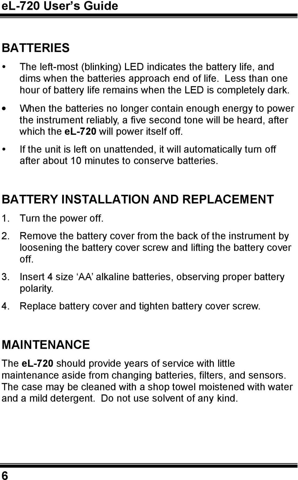 If the unit is left on unattended, it will automatically turn off after about 10 minutes to conserve batteries. BATTERY INSTALLATION AND REPLACEMENT 1. Turn the power off. 2.