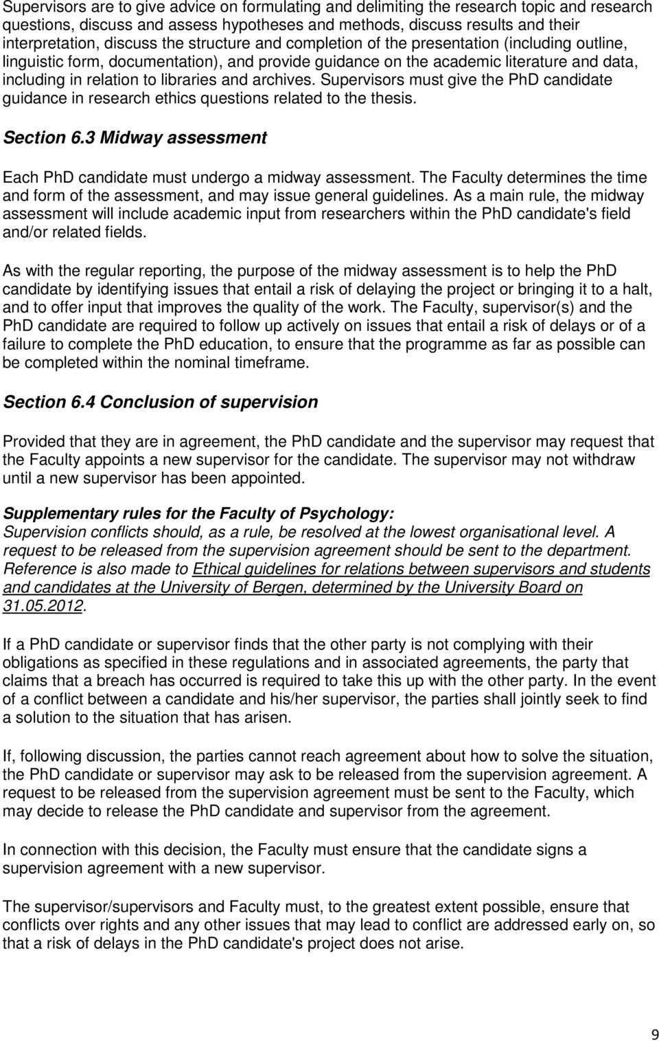 archives. Supervisors must give the PhD candidate guidance in research ethics questions related to the thesis. Section 6.3 Midway assessment Each PhD candidate must undergo a midway assessment.