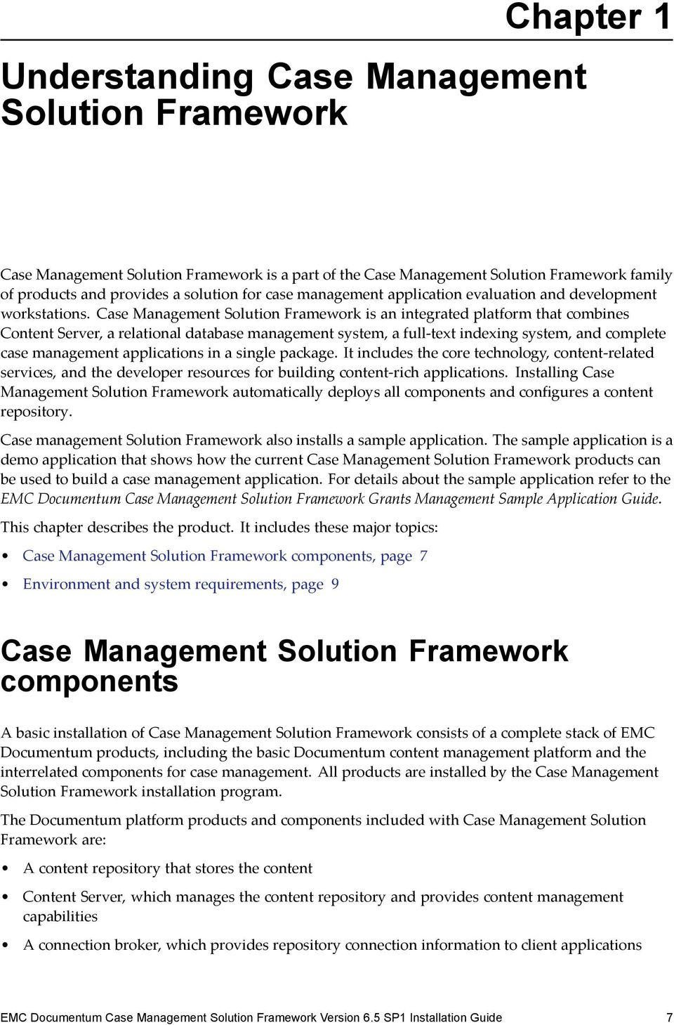 Case Management Solution Framework is an integrated platform that combines Content Server, a relational database management system, a full-text indexing system, and complete case management